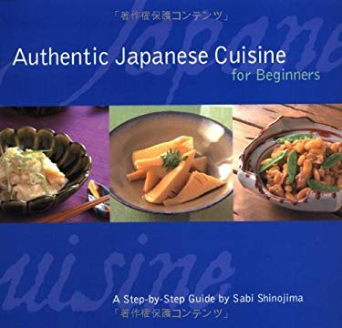 Authentic Japanese Cuisine for Beginners: A Step-By-Step Guide 9784889960884