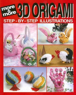 More 3D Origami: Step-By-Step Illustrations (3d Origami Series
