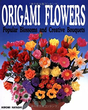 Origami Flowers: Popular Blossoms and Creative Bouquets 9784889961164