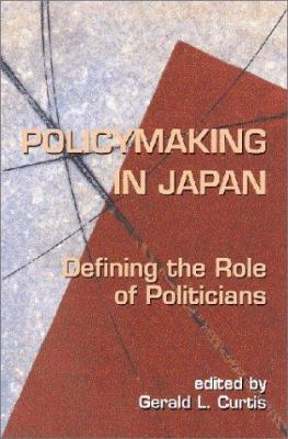 Politicians and Policymaking in Japan: Defining the Role of Politicians 9784889070620