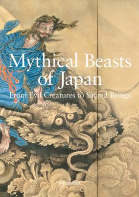 Mythical Beasts of Japan: From Evil Creatures to Sacred Beings 9784894447882
