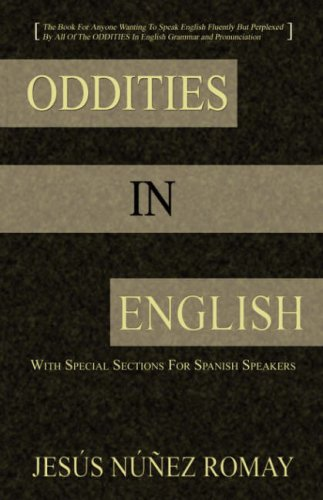Oddities in English: For Anyone Wanting to Speak English Fluently But Perplexed by All of the Oddities in English Grammar & Pronunciation 9784902837056