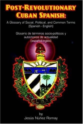 Post-Revolutionary Cuban Spanish: A Glossary of Social, Political, and Common Terms (Glosario de Trminos Socio-Polticos y Autctonos de Actualidad (Esp 9784902837063