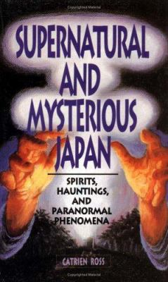 Supernatural and Mysterious Japan: Spirits, Hauntings and Paranormal Phenomena 9784900737372