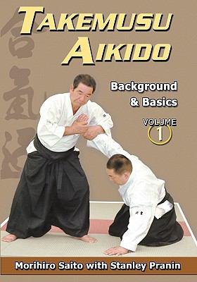 Takemusu Aikido, Volume 1: Background and Basics 9784900586161