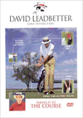 David Leadbetter: Taking It to the Course