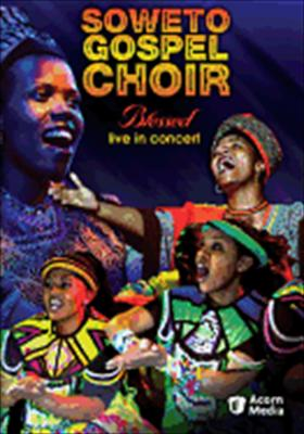 Soweto Gospel Choir: Blessed, Live in Concert