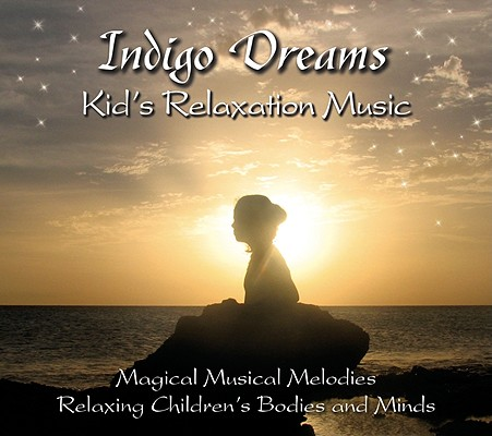 Indigo Dreams: Kids Relaxation Music: Decreasing Stress, Anxiety and Anger, Improve Sleep.