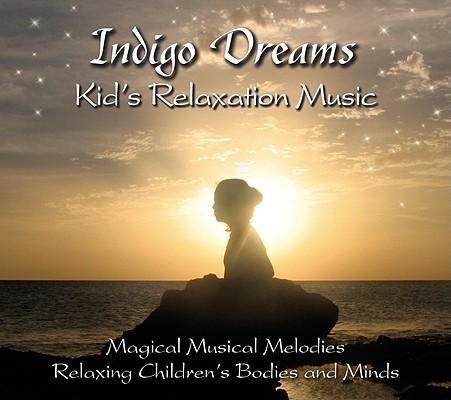 Indigo Dreams: Kids Relaxation Music: Decreasing Stress, Anxiety and Anger, Improve Sleep.