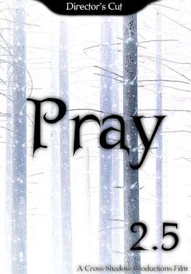 Pray 2.5: Director's Cut