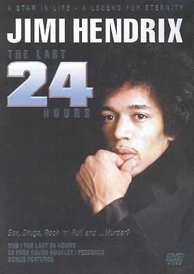 Jimi Hendrix: The Last 24 Hours: Sex, Drugs, Rock 'n' Roll and ...Murder? [With 32 Page Color Booklet]