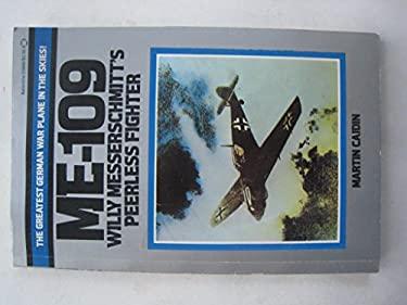 ME-109 Willy Messerschmitt's Peerless Fighter
