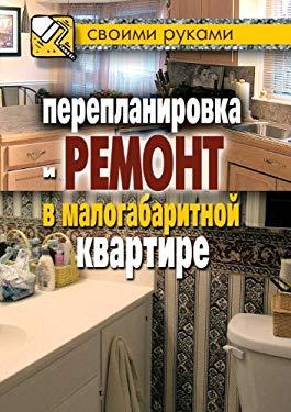 Pereplanirovka I Remont V Malogabaritnoj Kvartire 9785386024420