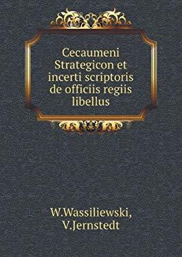 Cecaumeni Strategicon Et Incerti Scriptoris de Officiis Regiis Libellus 9785424147531