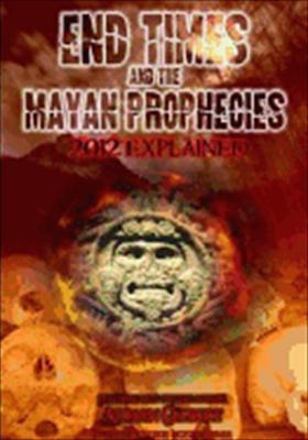 End Times & the Mayan Prophecies Explained