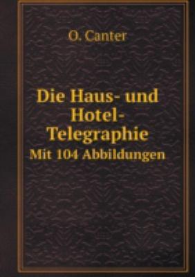 Die Haus- und Hotel- Telegraphie Mit 104 Abbildungen (German Edition)