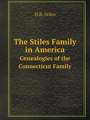 The Stiles Family in America Genealogies of the Connecticut Family