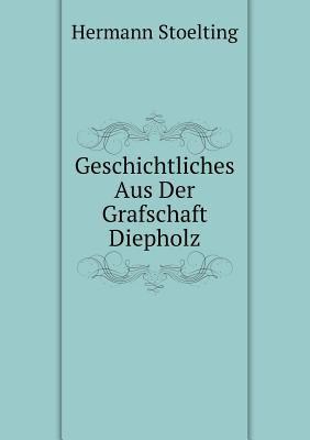 Geschichtliches Aus Der Grafschaft Diepholz (German Edition)