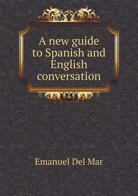 A new guide to Spanish and English conversation