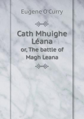 Cath Mhuighe Lana or, The battle of Magh Leana