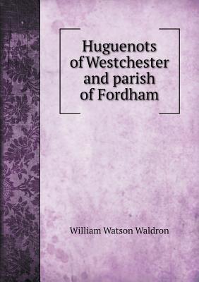 Huguenots of Westchester and parish of Fordham