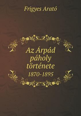 AZ Arpad Paholy Tortenete 1870-1895 9785518973329