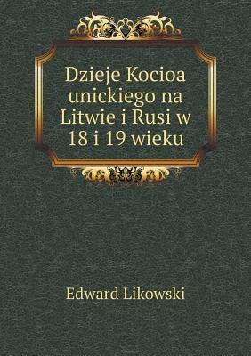 Dzieje Kocioa Unickiego Na Litwie I Rusi W 18 I 19 Wieku 9785518952225