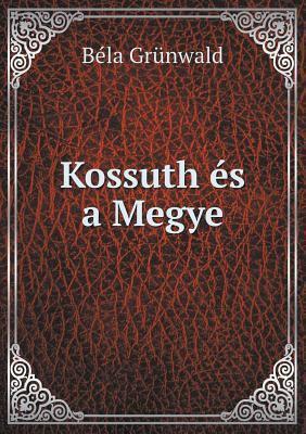 Kossuth Es a Megye 9785518934269