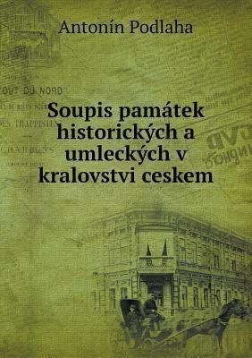 Soupis Pamatek Historickych a Umleckych V Kralovstvi Ceskem 9785518957886
