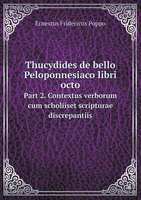 Thucydides de Bello Peloponnesiaco Libri Octo Part 2. Contextus Verborum Cum Scholiiset Scripturae Discrepantiis 9785518960107