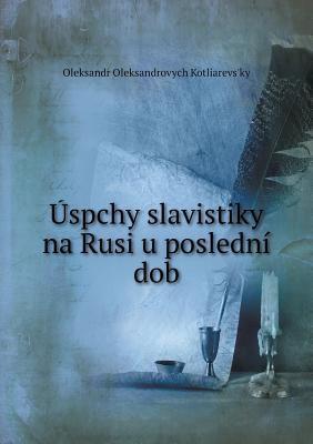 Uspchy Slavistiky Na Rusi U Posledni Dob 9785518952782
