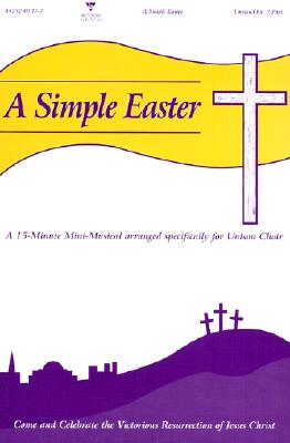 A Simple Easter: Easy-To-Learn Mini-Musical for Unison Choir Choral Book