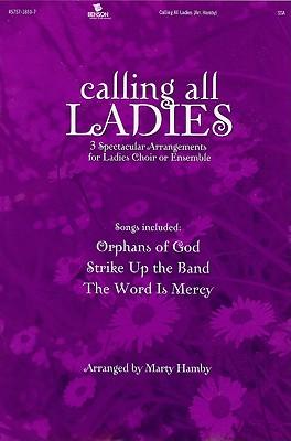 Calling All Ladies: 3 Spectacular Arrangements for Ladies Choir or Ensemble