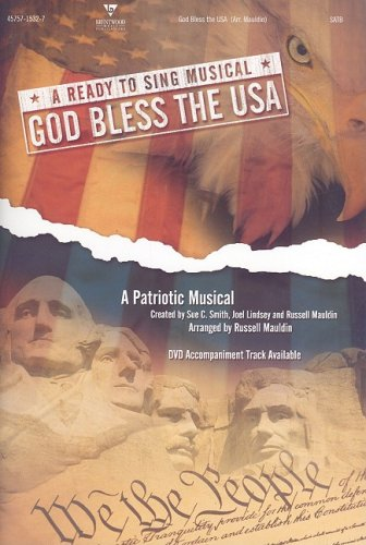 God Bless the USA: A Patriotic Musical: Satb