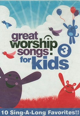 Great Worship Songs for Kids 3: 10 Sing-A-Long Favorites!!