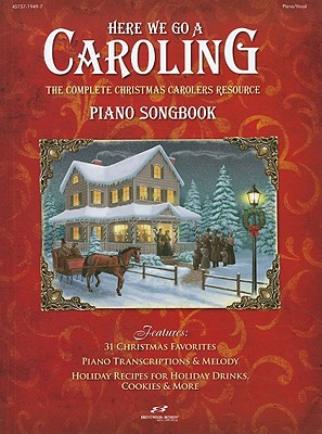 Here We Go a Caroling Piano Songbook: The Complete Christmas Carolers Resource