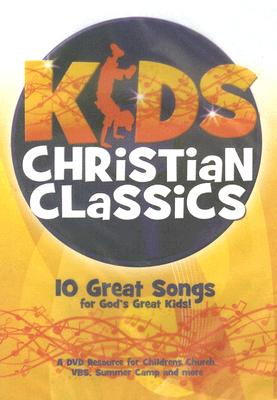 Kids Christian Classics: 10 Great Songs for God's Great Kids!