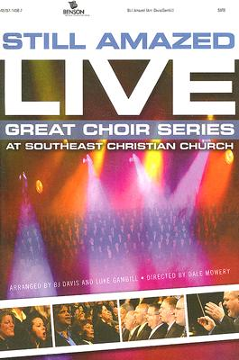 Still Amazed Live at Southeast Christian Church: SATB