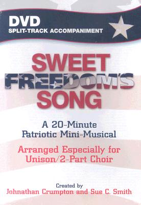 Sweet Freedom's Song: A 20-Minute Patriotic Mini-Musical: Arranged Especially for Unison/2-Part Choir
