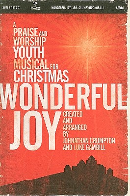 Wonderful Joy: A Praise and Worship Youth Musical for Christmas