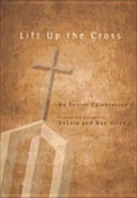 Lift Up the Cross: An Easter Celebration