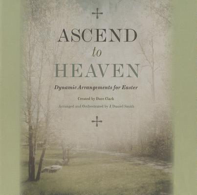Ascend to Heaven: Dynamic Arrangements for Easter