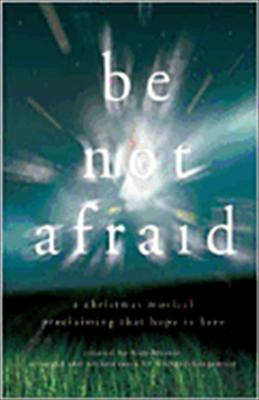 Be Not Afraid: A Christmas Musical Proclaiming That Hope Is Here