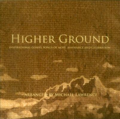 Higher Ground: Inspirational Gospel Songs of Hope, Assurance and Celebration