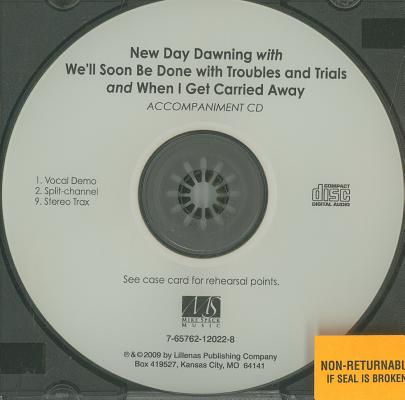 New Day Dawning with We'll Soon Be Done with Troubles and Trials and When I Get Carried Away