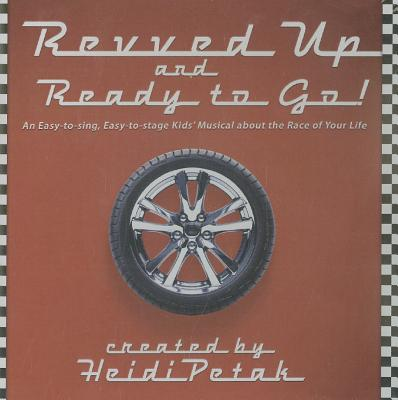 Revved Up and Ready to Go!: An Easy-To-Sing, Easy-To-Stage Kids' Musical about the Race of Your Life