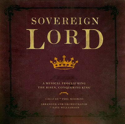 Sovereign Lord: A Musical Proclaiming the Risen, Conquering King