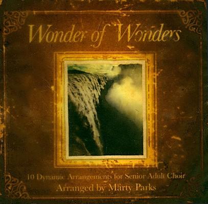 Wonder of Wonders: 10 Dynamic Arrangements for Senior Adult Choir