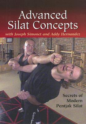 Advanced Silat Concepts: Secrets of Modern Pentjak Silat