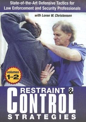Restraint & Control Strategies, Volume 1 and 2: State-Of-The-Art Defensive Tactics for Law Enforcement and Security Professionals